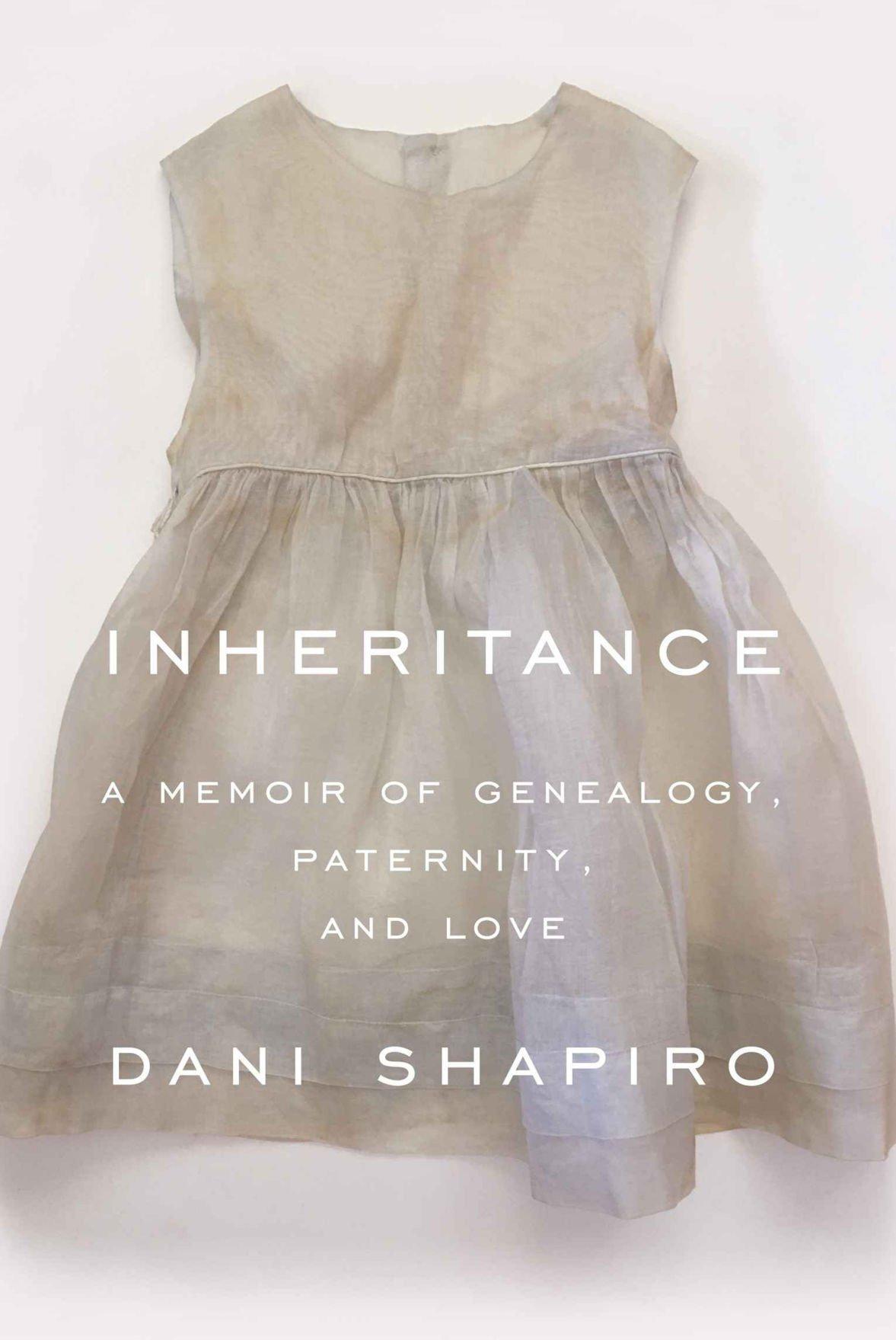 """Inheritance: A Memoir of Genealogy, Paternity, and Love"" by Dani Shapiro"