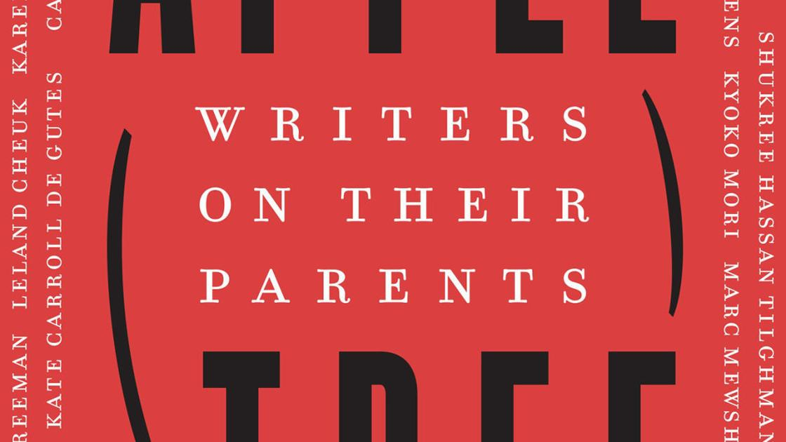 Book review: 'Apple, Tree: Writers on Their Parents,' edited