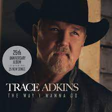 Music review: Trace Adkins - 'The Way I Wanna Go'