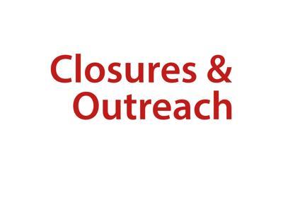 Closures & Outreach