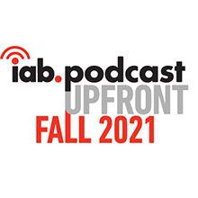 iab podcast upfront fall 2021 220