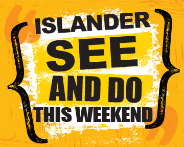 Islander News See and Do this Weekend
