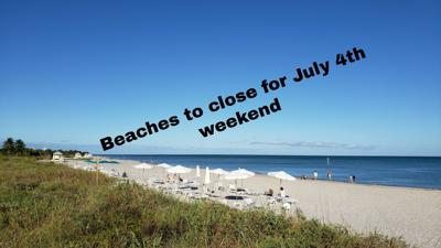 Beaches to close for July 4th weekend