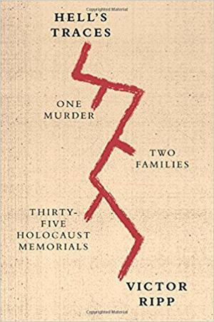 'Hell's Traces: One Murder, Two Families, Thirty-Five Holocaust Memorials'