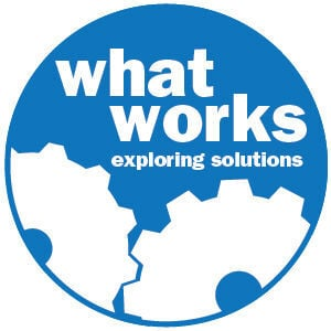 What Works: Exploring Solutions