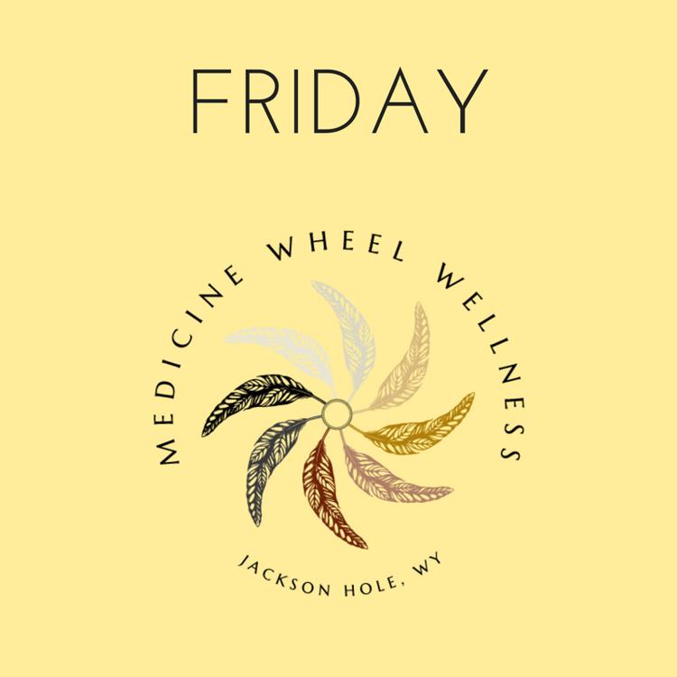 FRIDAY at Medicine Wheel Wellness