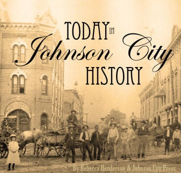 Today in Johnson City History