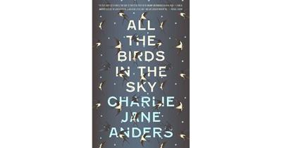 """""""All the Birds in the Sky"""", by Charlie Jane Anders"""