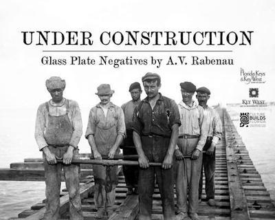 'Under Construction | Glass Plate Negatives of A.V. Rabenau,'