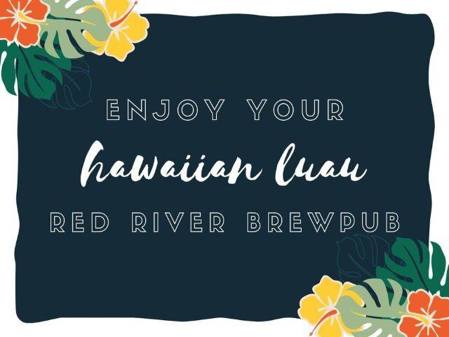 RED RIVER BREWPUB HAWAIIAN LUAU