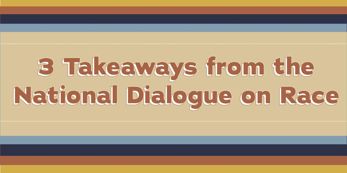 3 Takeaways from this year's National Dialogue on Race