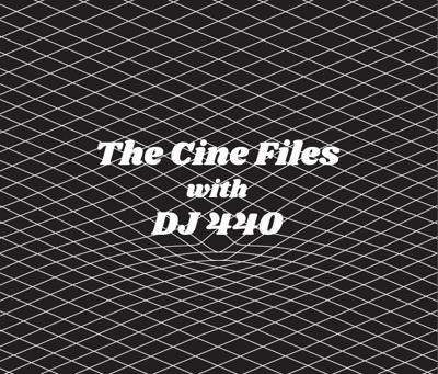 The Cine Files with DJ 440