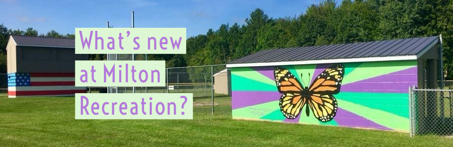 What's new at Milton Recreation?