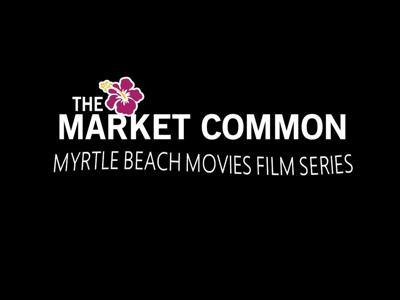 The Market Common's Myrtle Beach Movies Film Series