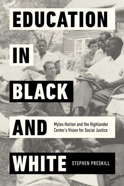 Stephen Preskill Revisits the Story of Myles Horton and the Highlander Folk School