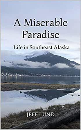 """A Miserable Paradise: Life in Southeast Alaska"""