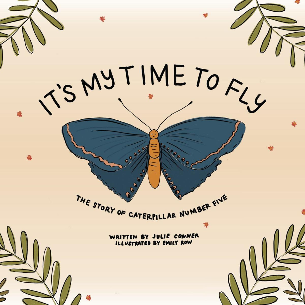 """""""It's My Time to Fly: The Story of Caterpillar Number Five"""""""