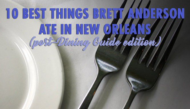 10 best things Brett Anderson ate in New Orleans - post-Dining Guide edition