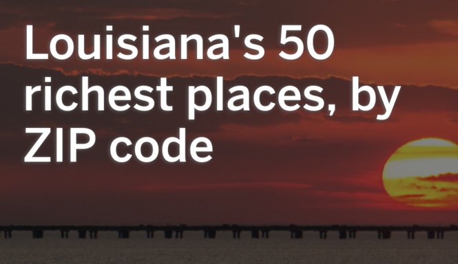 The 50 richest places in Louisiana, by ZIP code