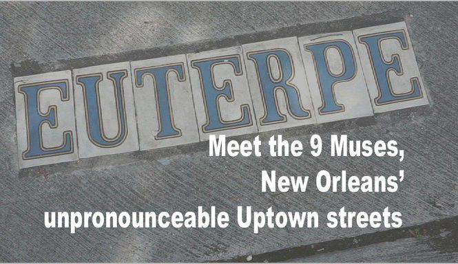 Meet the 9 Muses, New Orleans' unpronounceable Uptown streets