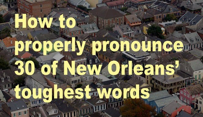 Newcomers' guide to pronouncing 30 of New Orleans' toughest