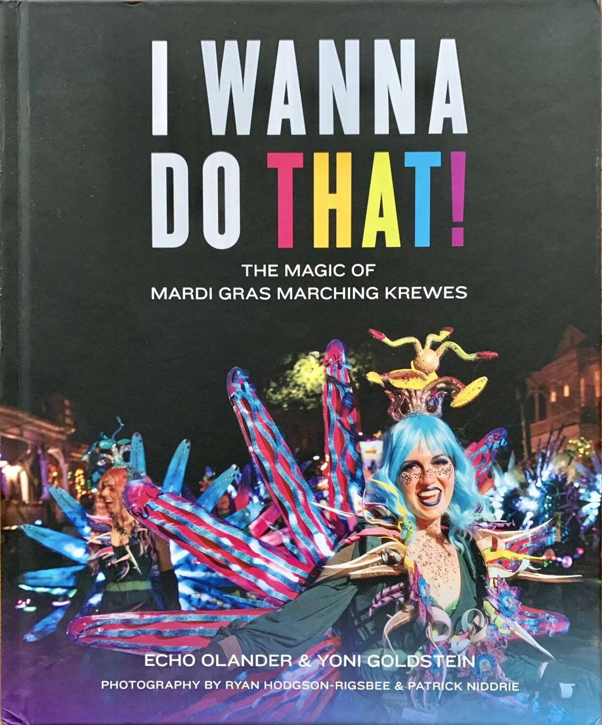 'I Wanna Do That! The Magic of Mardi Gras Marching Krewes,' by Echo Olander and Yoni Goldstein, with photos by Ryan Hodgson-Rigsbee and Patrick Niddrie.jpeg