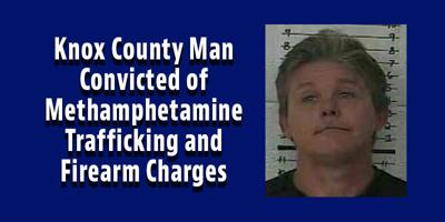 Knox County Man Convicted of Methamphetamine Trafficking and Firearm Charges