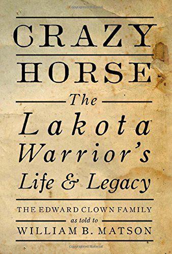 """Crazy Horse: The Lakota Warrior's Life and Legacy"""