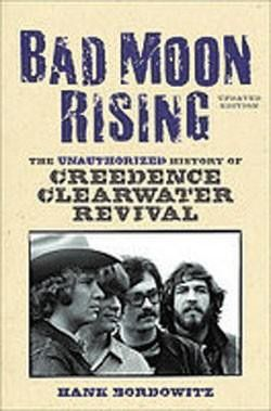 Bad Moon Rising The Unauthorized History of Creedence Clearwater Revival