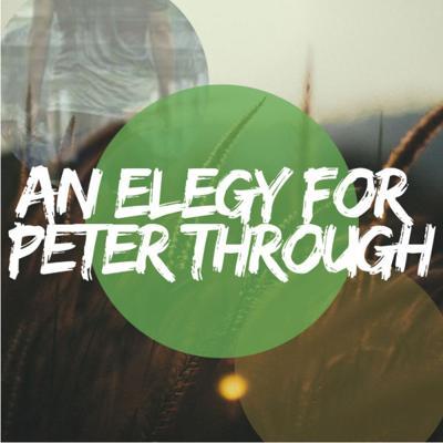 An Elegy for Peter Through
