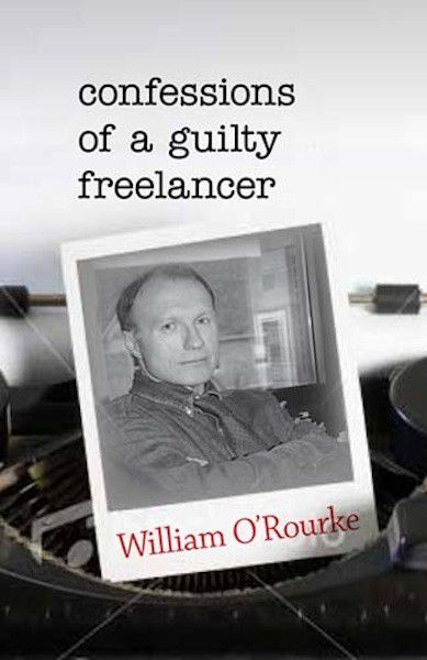 'Confessions of a Guilty Freelancer,' William O'Rourke