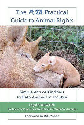 """""""The PETA Practical Guide to Animal Rights: Simple Acts of Kindness to Help Animals in Trouble"""""""