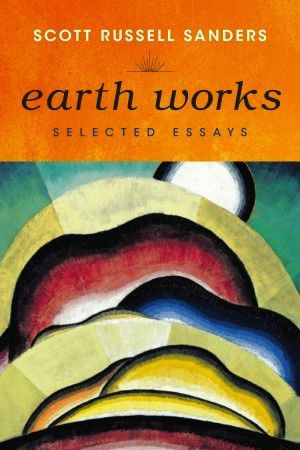 Review: Scott Russell Sanders, 'Earth Works'