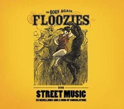 "The Born Again Floozies, ""Street Music (13 Rebellions and a Song of Consolation)"""