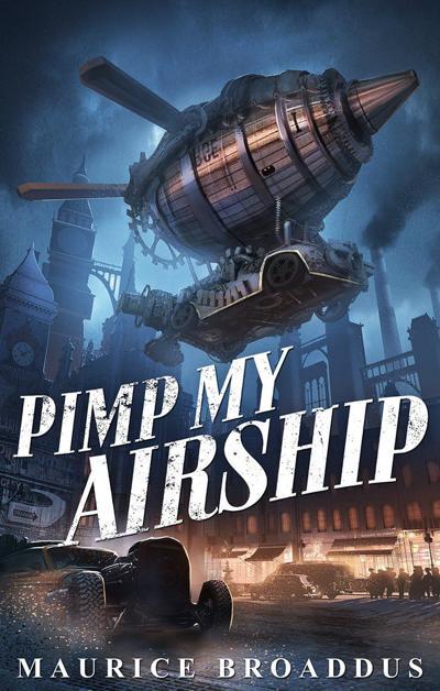 Pimp My Airship by Maurice Broaddus