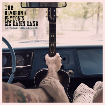 Review: 'Between the Ditches,' The Reverend Peyton's Big Damn Band