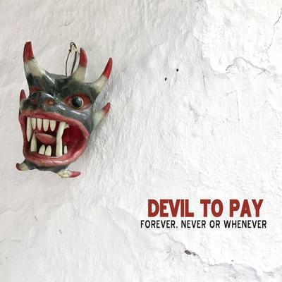 Devil To Pay / Forever, Never or Whenever