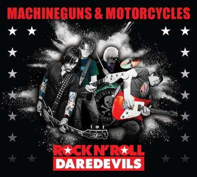 Machine Guns & Motorcycles - Rock n' Roll Daredevils review