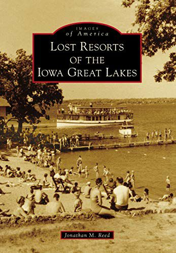 """""""Lost Resorts of the Iowa Great Lakes"""""""