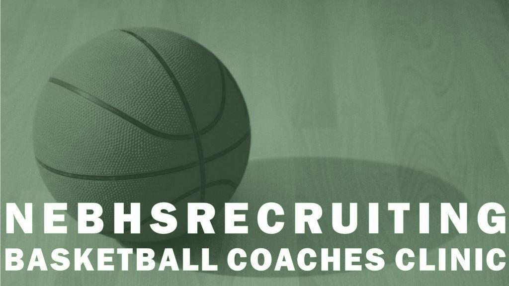 Register: NebHSRecruiting Basketball Coaches Clinic