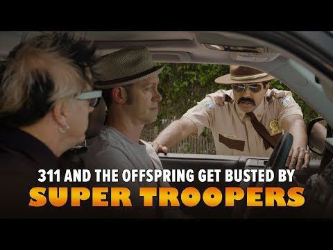 311 and the Super Troopers