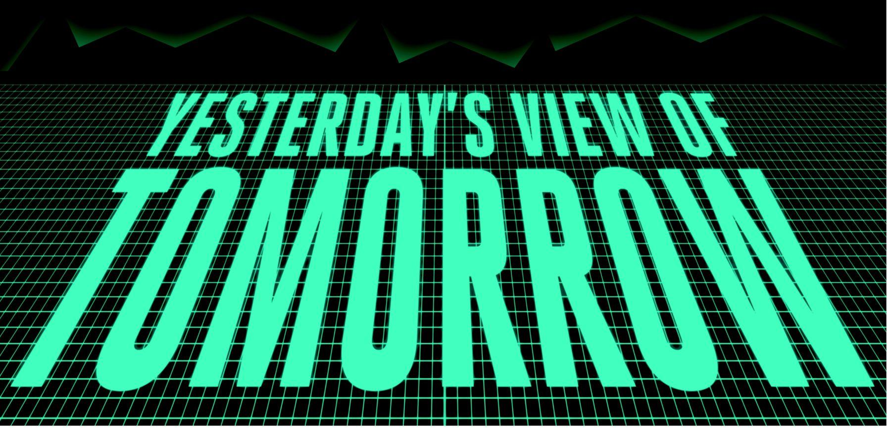 YESTERDAY'S VIEW OF TOMORROW