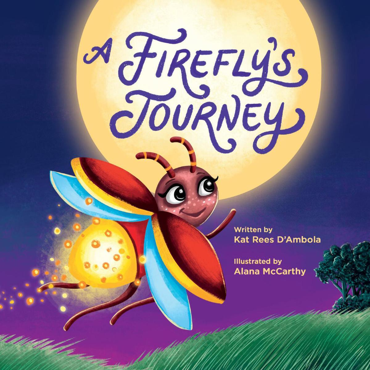"""""""A Firefly' s Journey,"""" by Kat Rees D' Ambola."""