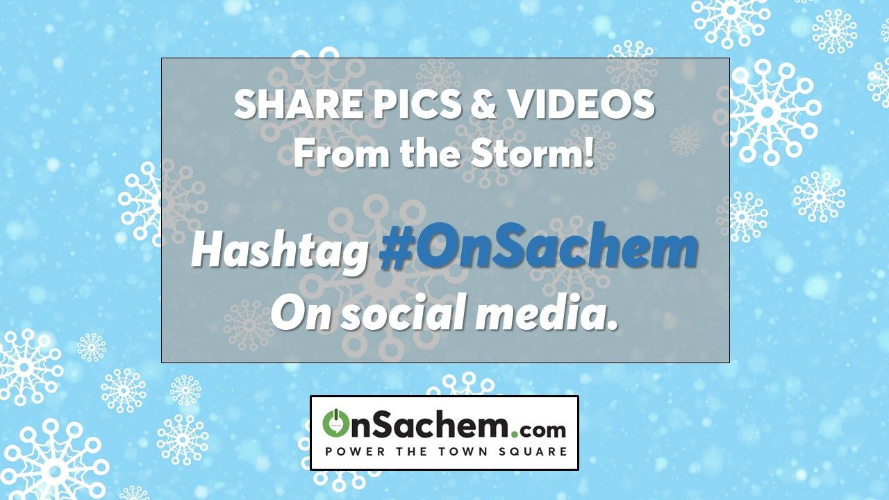 Share your pics and videos from the snowstorm, use hashtag #OnSachem