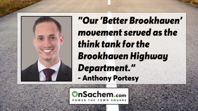 """Portesy's Viewpoint: """"Our 'Better Brookhaven' Movement Served as the Think Tank for the Brookhaven Highway Department"""""""