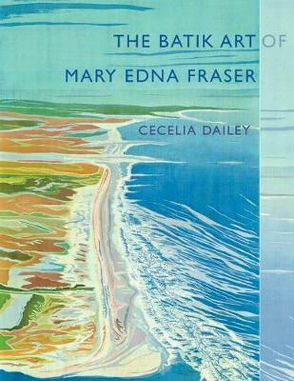 'The Batik Art of Mary Edna Fraser' by Cecelia Dailey