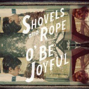 Shovels & Rope O' Be Joyful/Dualtone