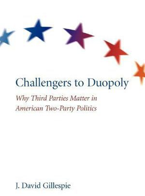 'Challengers to Duopoly'Timely study of third parties in American politics