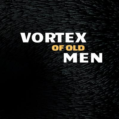 Vortex of Old Men