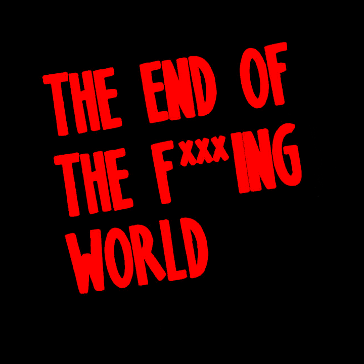 The End Of The F ** King World Bs